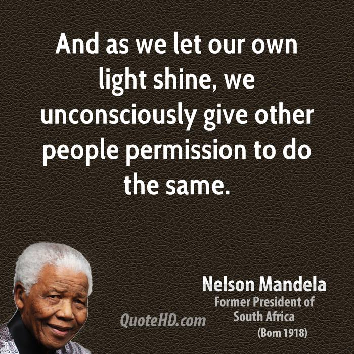 nelson-mandela-quote-and-as-we-let-our-own-light-shine-we-unconsciously-give