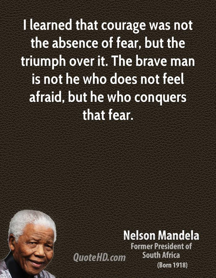 nelson-mandela-statesman-quote-i-learned-that-courage-was-not-the-absence-of-fear